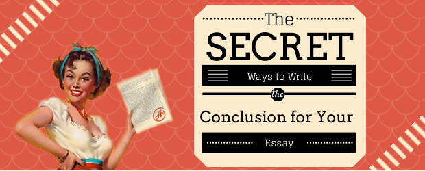 The Secret Ways to Write the Conclusion for Your Essay